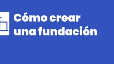 Crear una Fundación