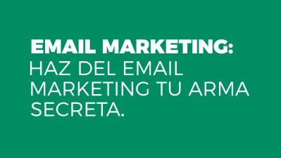 Email Marketing: Haz del Email Marketing tu arma Secreta.